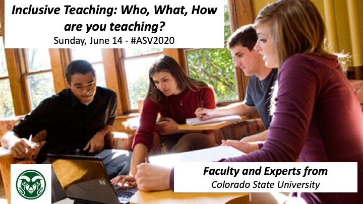 Inclusive Teaching: Who, What, How are you teaching? Sunday, June 14 - #ASV2020 - Faculty and Experts from Colorado State University